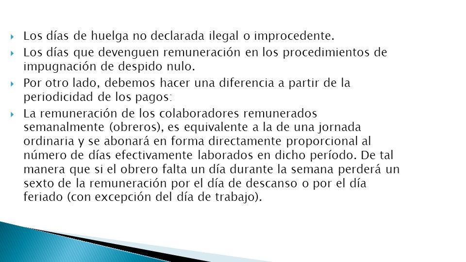 Los días de huelga no declarada ilegal o improcedente. Los días que devenguen remuneración en los procedimientos de impugnación de despido nulo. Por o