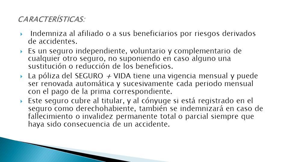 Indemniza al afiliado o a sus beneficiarios por riesgos derivados de accidentes. Es un seguro independiente, voluntario y complementario de cualquier
