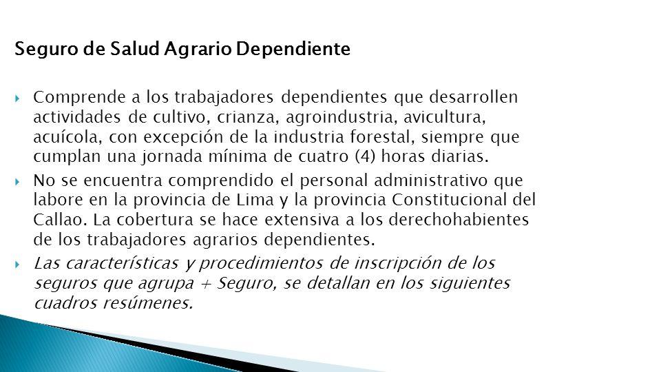 Seguro de Salud Agrario Dependiente Comprende a los trabajadores dependientes que desarrollen actividades de cultivo, crianza, agroindustria, avicultu