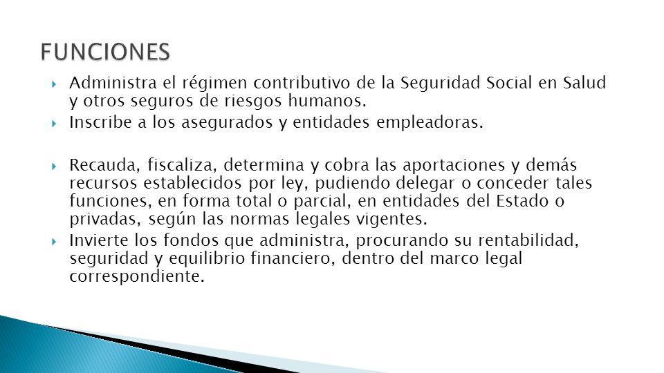 Administra el régimen contributivo de la Seguridad Social en Salud y otros seguros de riesgos humanos. Inscribe a los asegurados y entidades empleador