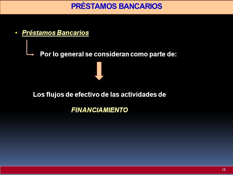 PRÉSTAMOS BANCARIOS Préstamos BancariosPréstamos Bancarios Por lo general se consideran como parte de: Los flujos de efectivo de las actividades deFIN