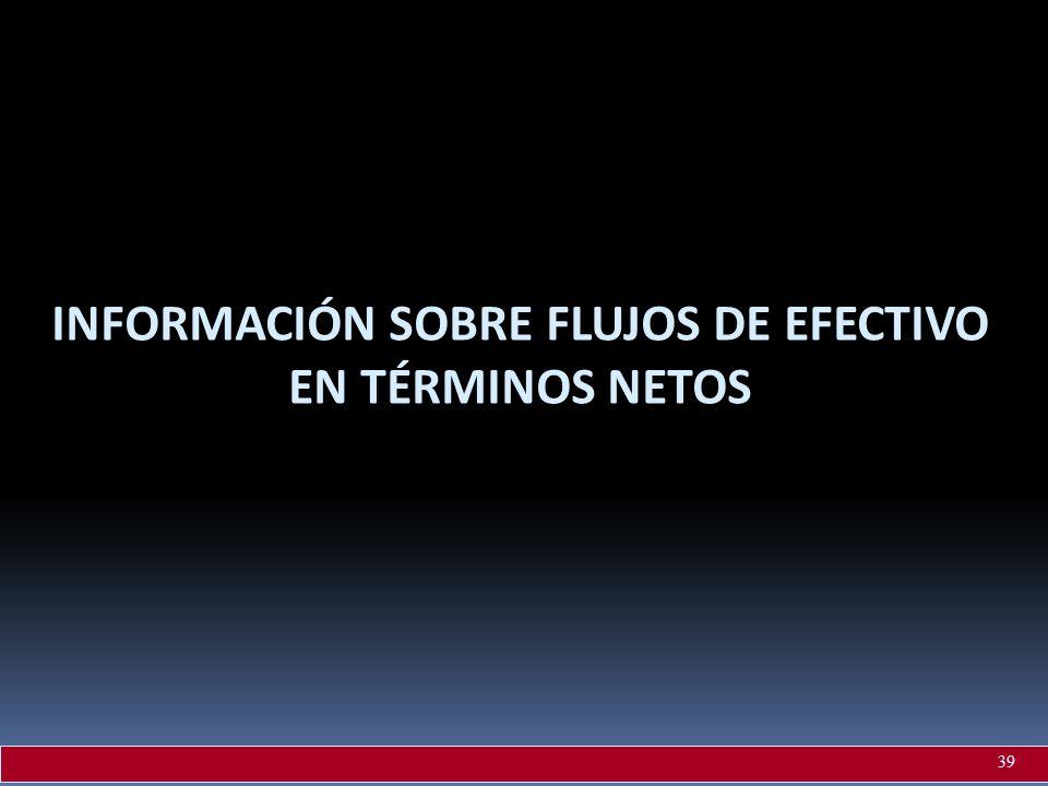 INFORMACIÓN SOBRE FLUJOS DE EFECTIVO EN TÉRMINOS NETOS 39
