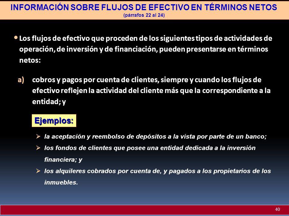 INFORMACIÓN SOBRE FLUJOS DE EFECTIVO EN TÉRMINOS NETOS (párrafos 22 al 24) Los flujos de efectivo que proceden de los siguientes tipos de actividades