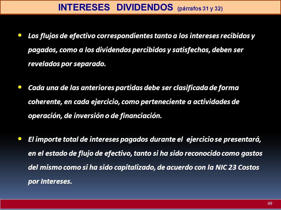 INTERESES DIVIDENDOS (párrafos 31 y 32) Los flujos de efectivo correspondientes tanto a los intereses recibidos y pagados, como a los dividendos perci