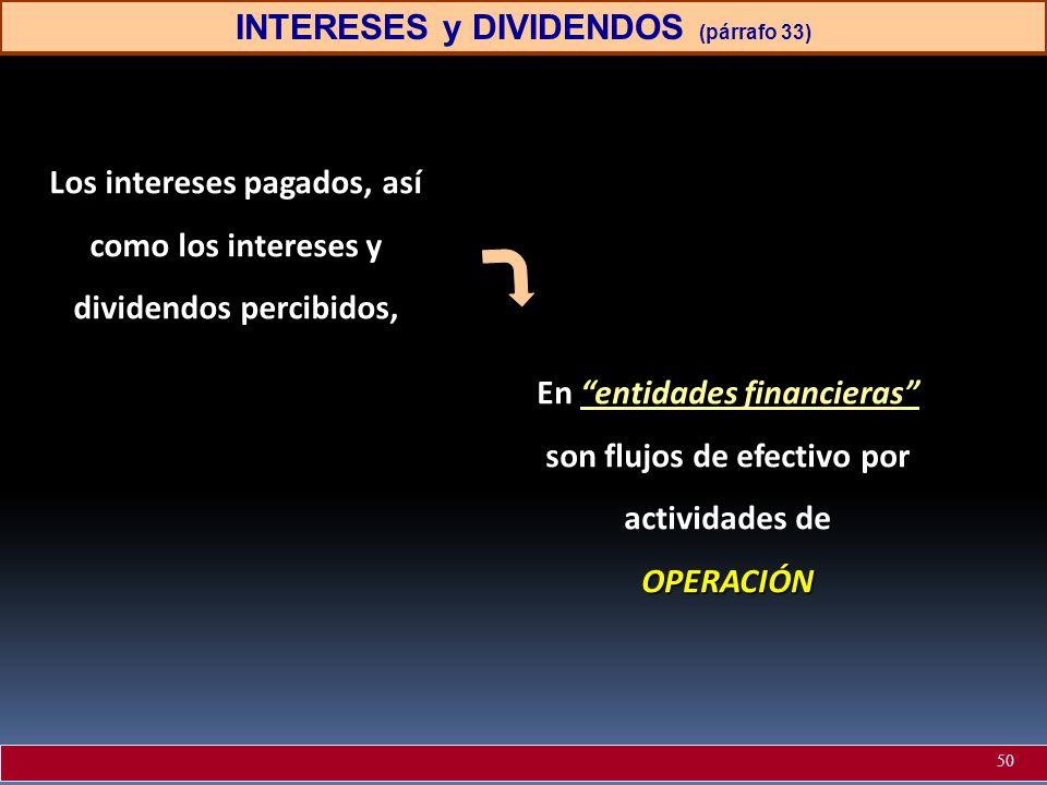 INTERESES y DIVIDENDOS (párrafo 33) Los intereses pagados, así como los intereses y dividendos percibidos, En entidades financieras son flujos de efec