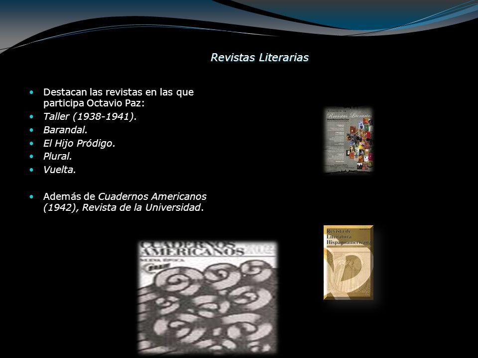 Revistas Literarias Destacan las revistas en las que participa Octavio Paz: Taller (1938-1941). Barandal. El Hijo Pródigo. Plural. Vuelta. Además de C