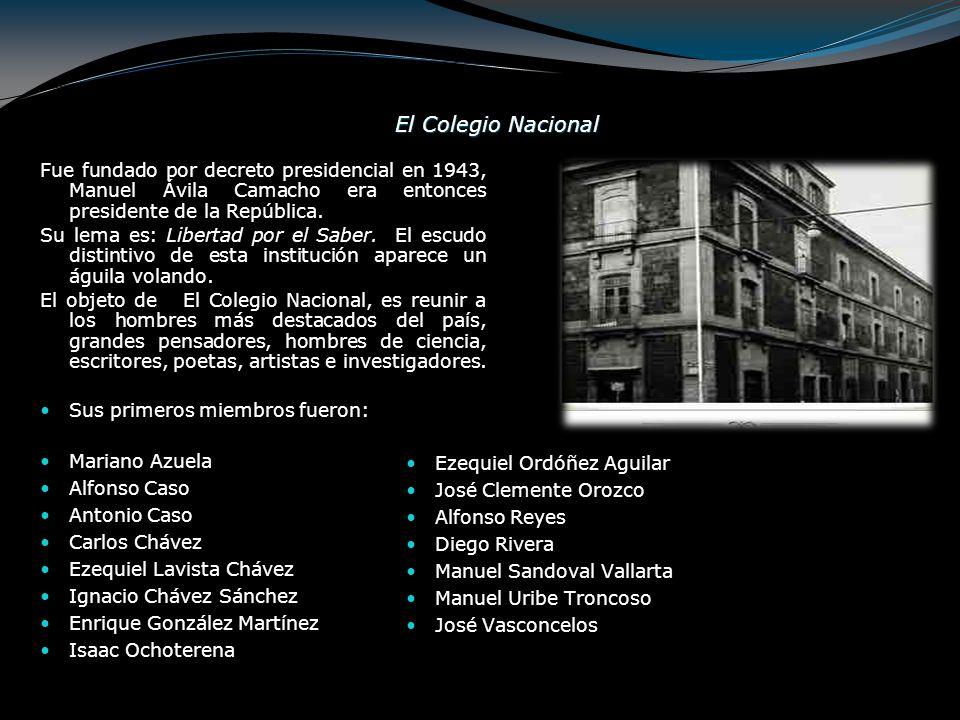 El Colegio Nacional Ezequiel Ordóñez Aguilar José Clemente Orozco Alfonso Reyes Diego Rivera Manuel Sandoval Vallarta Manuel Uribe Troncoso José Vasco