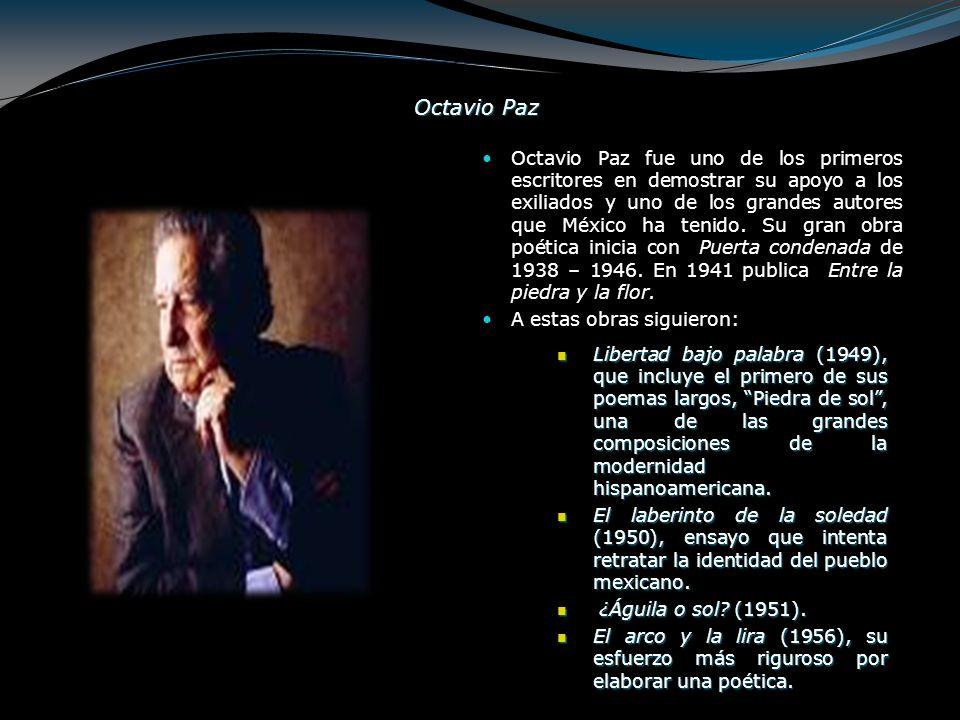Octavio Paz Octavio Paz fue uno de los primeros escritores en demostrar su apoyo a los exiliados y uno de los grandes autores que México ha tenido. Su