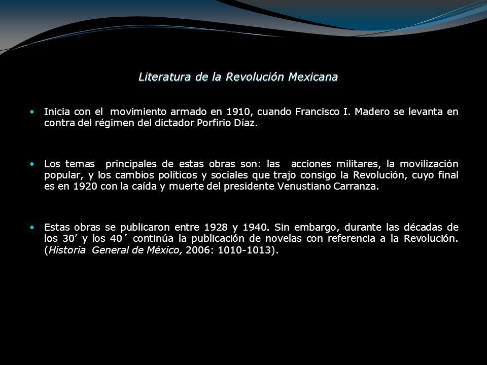 Literatura de la Revolución Mexicana Inicia con el movimiento armado en 1910, cuando Francisco I. Madero se levanta en contra del régimen del dictador