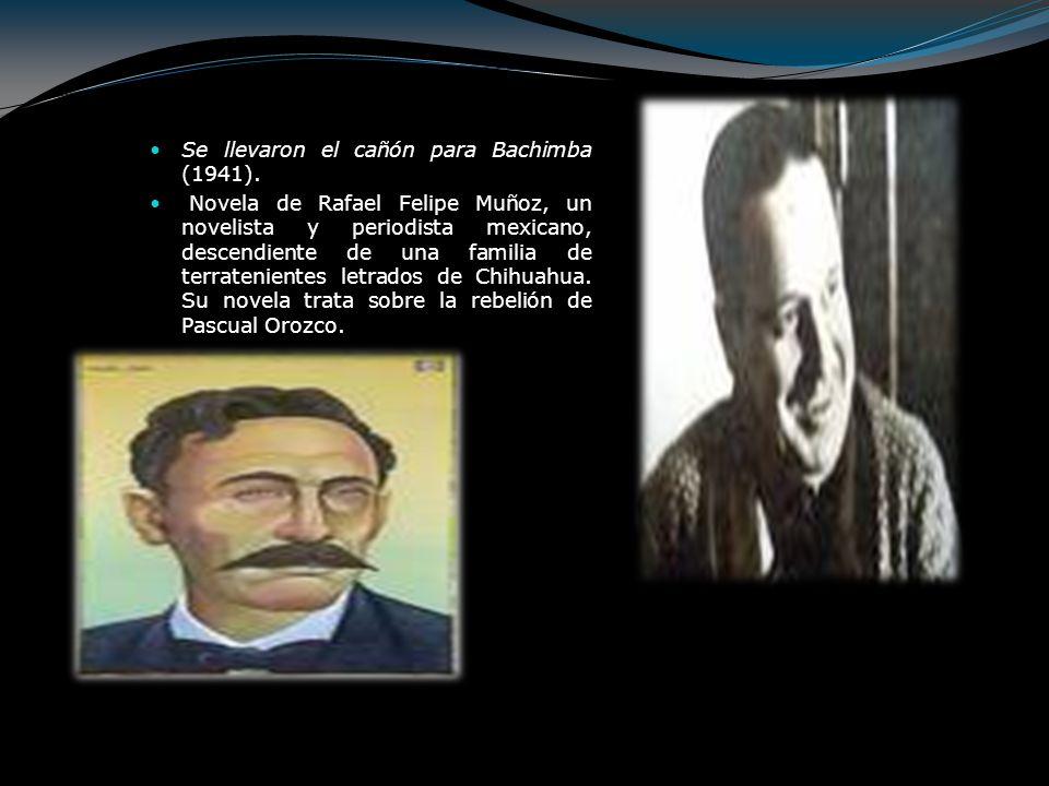 Se llevaron el cañón para Bachimba (1941). Novela de Rafael Felipe Muñoz, un novelista y periodista mexicano, descendiente de una familia de terrateni