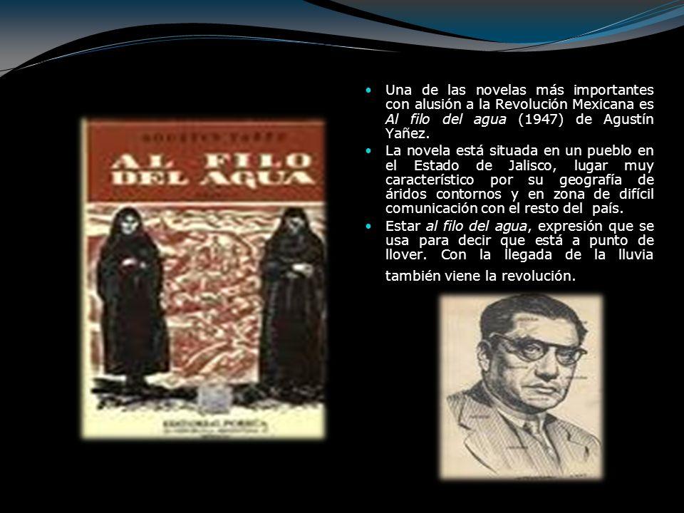 Una de las novelas más importantes con alusión a la Revolución Mexicana es Al filo del agua (1947) de Agustín Yañez. La novela está situada en un pueb