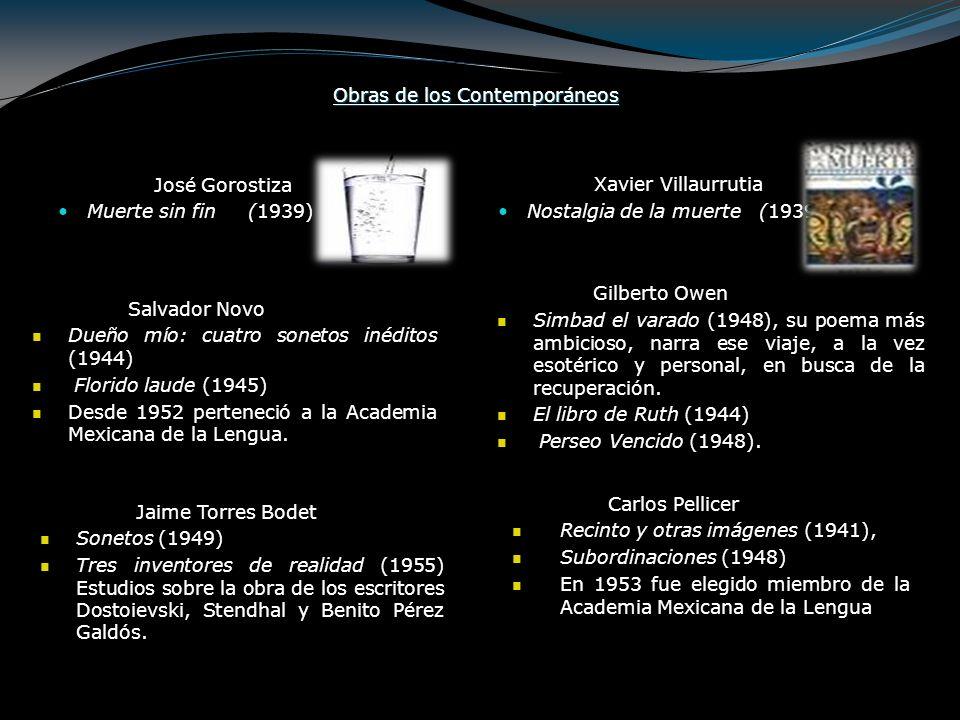 Obras de los Contemporáneos José Gorostiza Muerte sin fin (1939) Xavier Villaurrutia Nostalgia de la muerte (1939) Salvador Novo Dueño mío: cuatro son