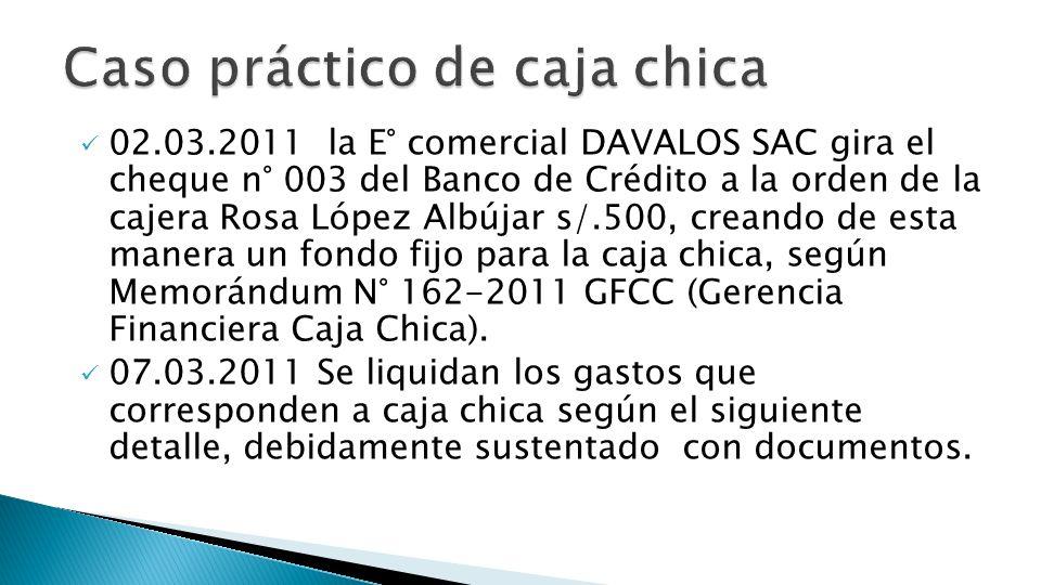 02.03.2011 la E° comercial DAVALOS SAC gira el cheque n° 003 del Banco de Crédito a la orden de la cajera Rosa López Albújar s/.500, creando de esta m