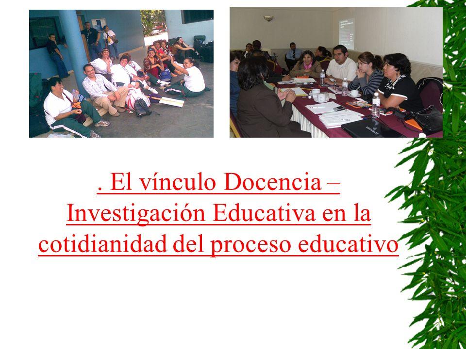 . El vínculo Docencia – Investigación Educativa en la cotidianidad del proceso educativo