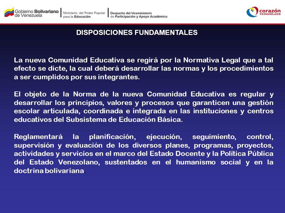 DISPOSICIONES FUNDAMENTALES La nueva Comunidad Educativa se regirá por la Normativa Legal que a tal efecto se dicte, la cual deberá desarrollar las no