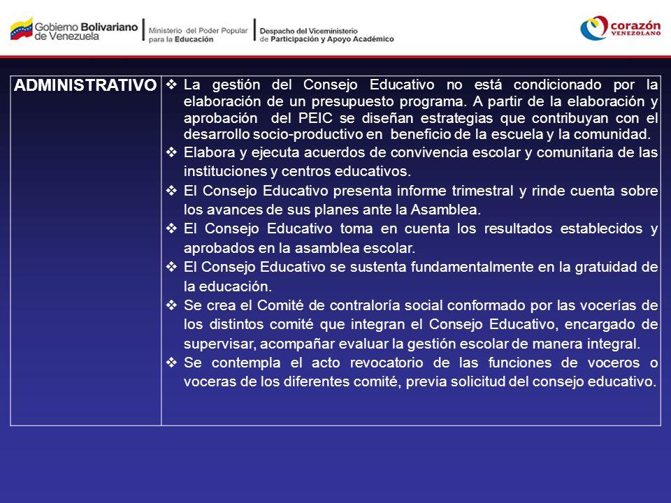 ADMINISTRATIVO La gestión del Consejo Educativo no está condicionado por la elaboración de un presupuesto programa. A partir de la elaboración y aprob