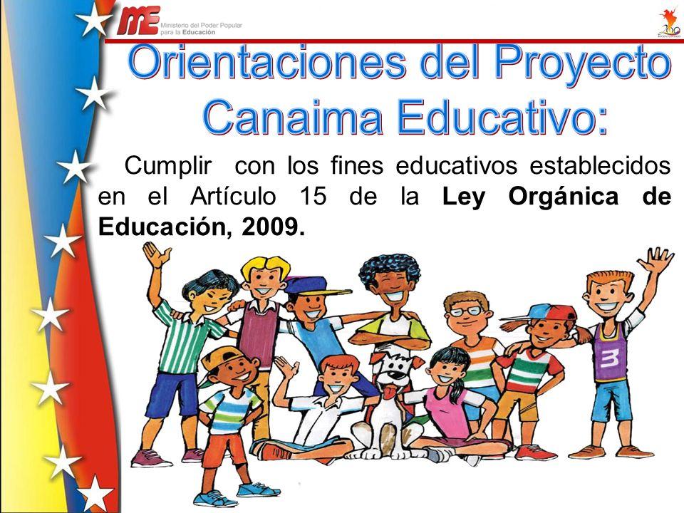 Cumplir con los fines educativos establecidos en el Artículo 15 de la Ley Orgánica de Educación, 2009.