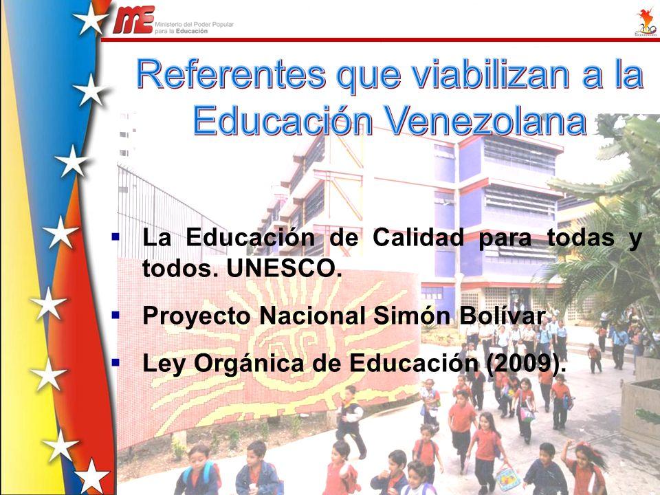 La Educación de Calidad para todas y todos. UNESCO. Proyecto Nacional Simón Bolívar Ley Orgánica de Educación (2009).