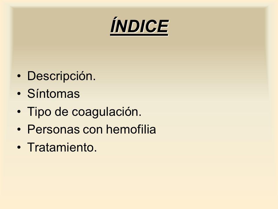 ÍNDICE Descripción. Síntomas Tipo de coagulación. Personas con hemofilia Tratamiento.