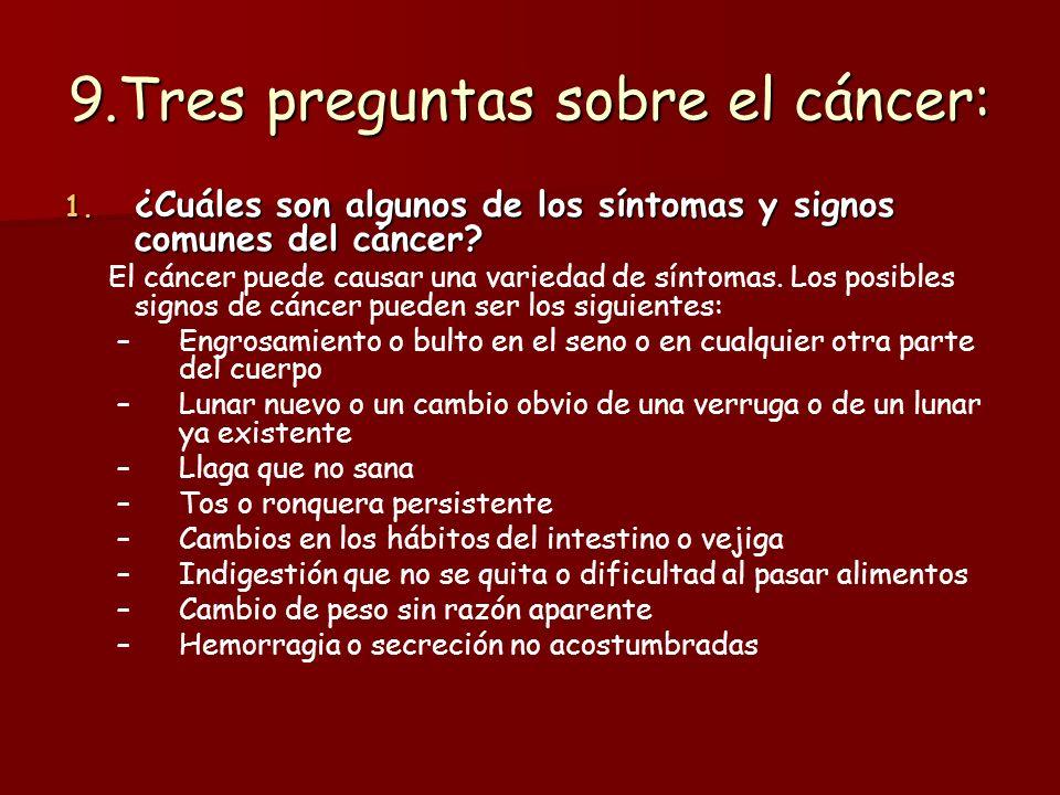 9.Tres preguntas sobre el cáncer: 1. ¿Cuáles son algunos de los síntomas y signos comunes del cáncer? El cáncer puede causar una variedad de síntomas.