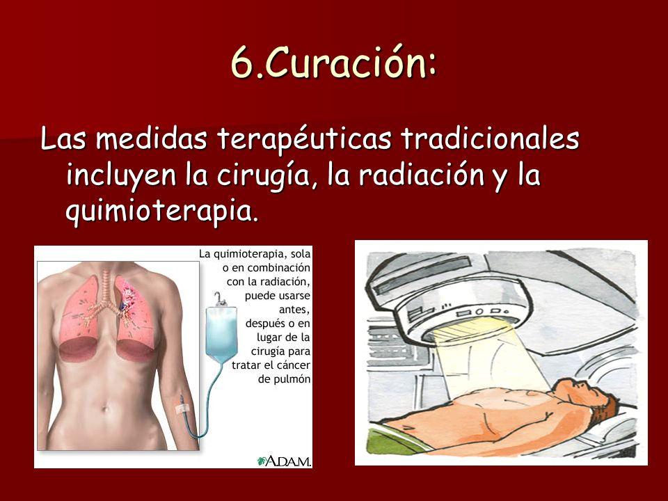 6.Curación: Las medidas terapéuticas tradicionales incluyen la cirugía, la radiación y la quimioterapia.