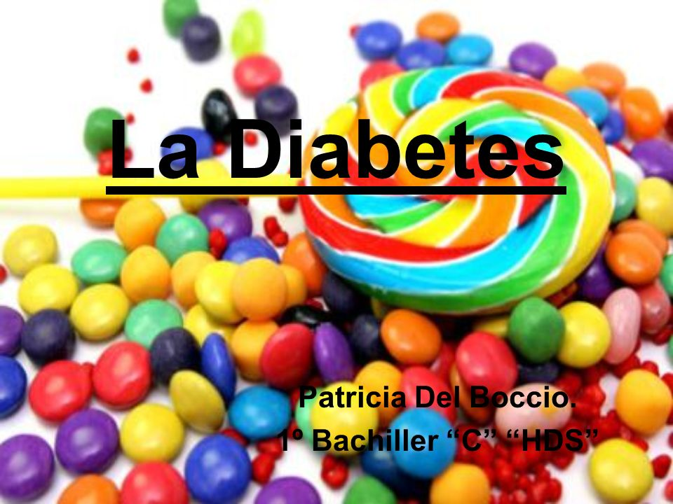 La Diabetes Patricia Del Boccio. 1º Bachiller C HDS