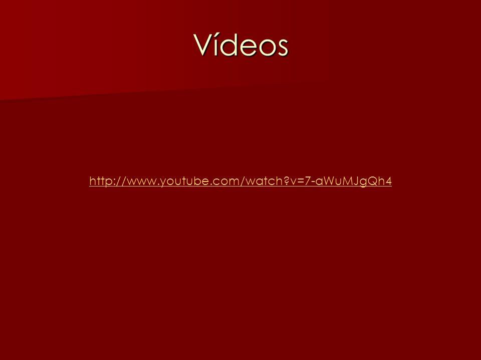 Vídeos http://www.youtube.com/watch?v=7-aWuMJgQh4