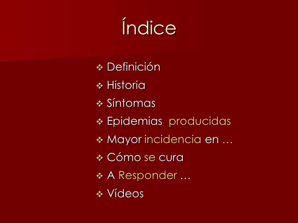 Índice Definición Definición Historia Historia Síntomas Síntomas Epidemias producidas Epidemias producidas Mayor incidencia en … Mayor incidencia en …