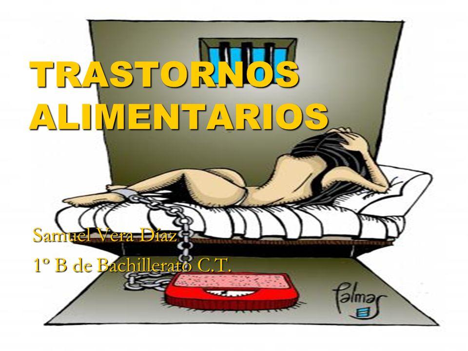 TRASTORNOS ALIMENTARIOS Samuel Vera Díaz 1º B de Bachillerato C.T.