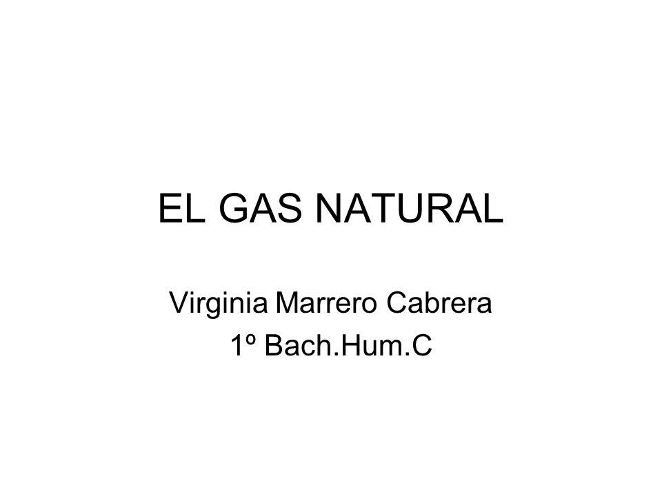 EL GAS NATURAL Virginia Marrero Cabrera 1º Bach.Hum.C