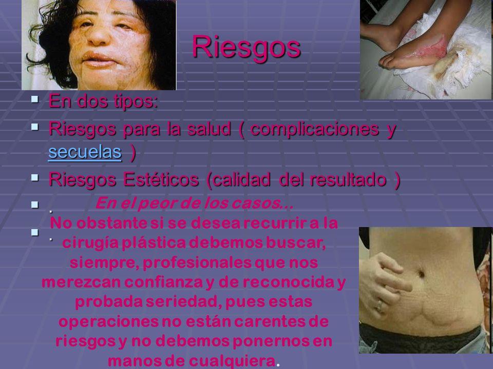 En dos tipos: Riesgos para la salud ( complicaciones y ssss eeee cccc uuuu eeee llll aaaa ssss ) Riesgos Estéticos (calidad del resultado ).. Riesgos