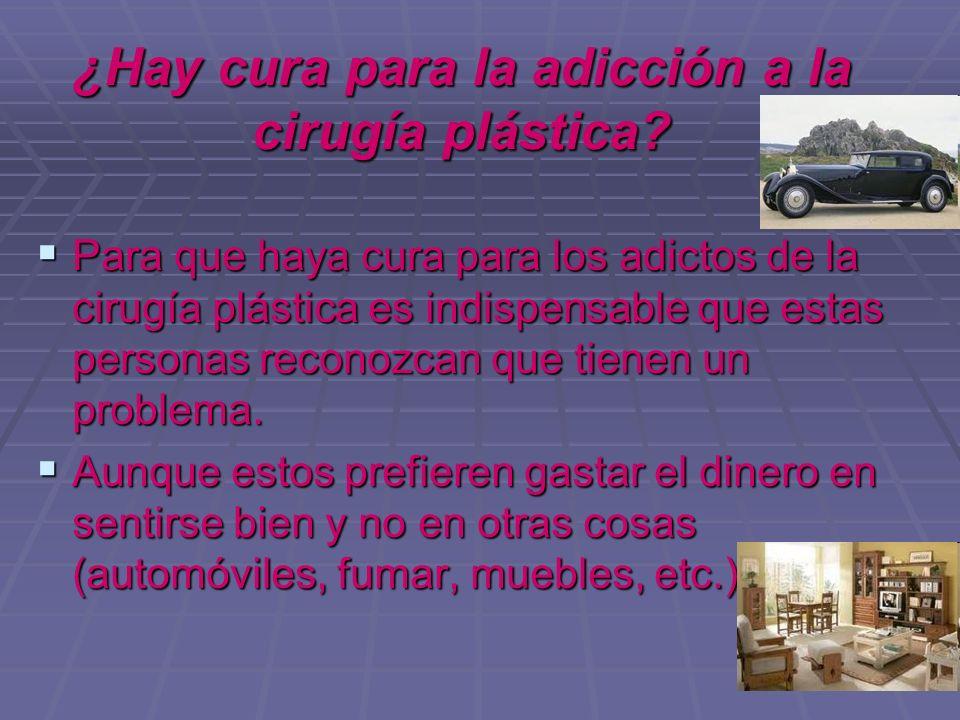 ¿Hay cura para la adicción a la cirugía plástica? Para que haya cura para los adictos de la cirugía plástica es indispensable que estas personas recon