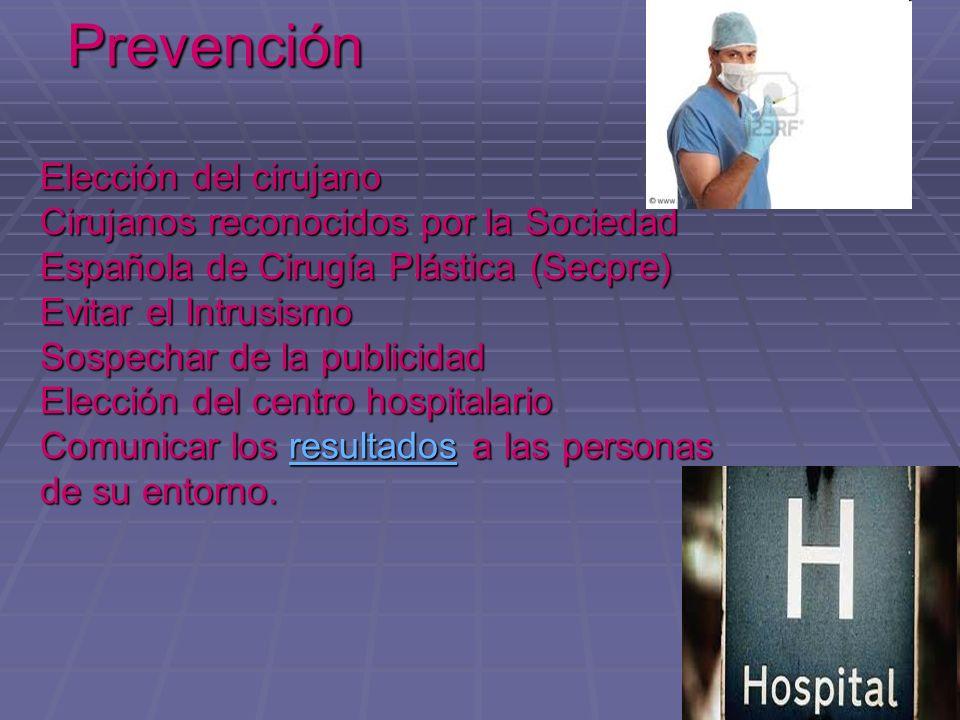 Prevención Elección del cirujano Cirujanos reconocidos por la Sociedad Española de Cirugía Plástica (Secpre) Evitar el Intrusismo Sospechar de la publ