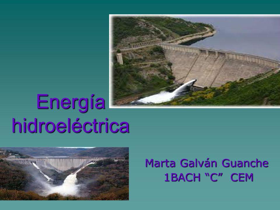 Energía hidroeléctrica Marta Galván Guanche 1BACH C CEM 1BACH C CEM