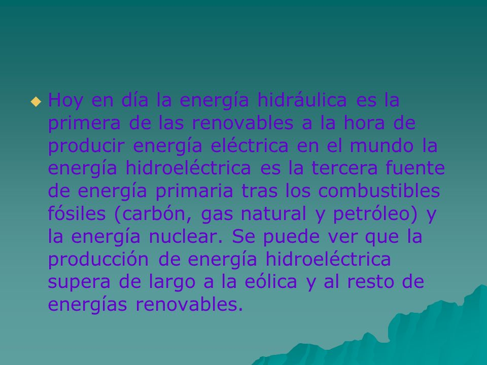 Hoy en día la energía hidráulica es la primera de las renovables a la hora de producir energía eléctrica en el mundo la energía hidroeléctrica es la t