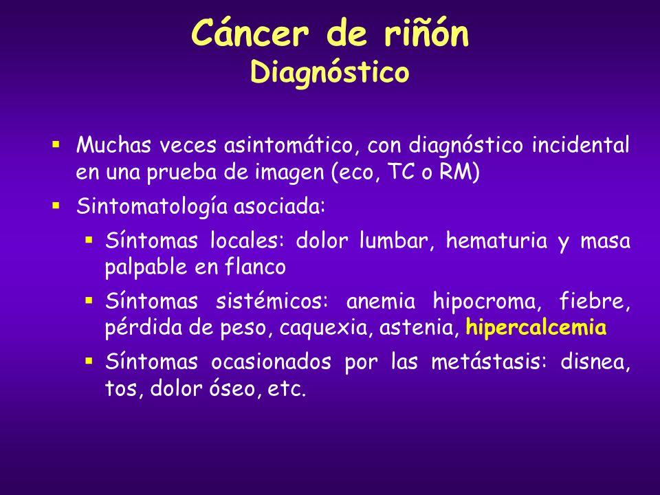 Cáncer de riñón Diagnóstico Muchas veces asintomático, con diagnóstico incidental en una prueba de imagen (eco, TC o RM) Sintomatología asociada: Sínt