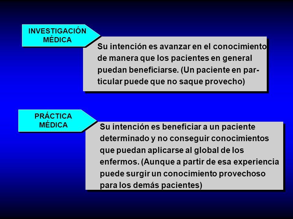 Su intención es beneficiar a un paciente determinado y no conseguir conocimientos que puedan aplicarse al global de los enfermos. (Aunque a partir de