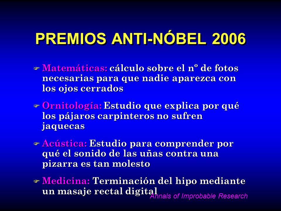 PREMIOS ANTI-NÓBEL 2006 F Matemáticas: cálculo sobre el nº de fotos necesarias para que nadie aparezca con los ojos cerrados F Ornitología: Estudio qu