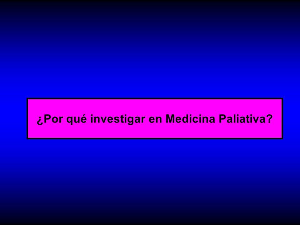 ARGUMENTOS PARA NO INVESTIGAR EN CP El paciente subsidiario de CP está demasiado enfermo y vulnerable como para permitir una investigación relevante en él No existe mucho que investigar: los tratamientos actuales son eficaces para aliviar el dolor y los síntomas físicos.