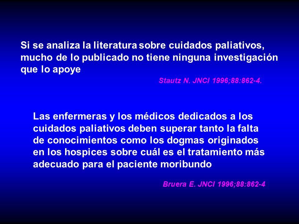 Si se analiza la literatura sobre cuidados paliativos, mucho de lo publicado no tiene ninguna investigación que lo apoye Stautz N. JNCI 1996;88:862-4.