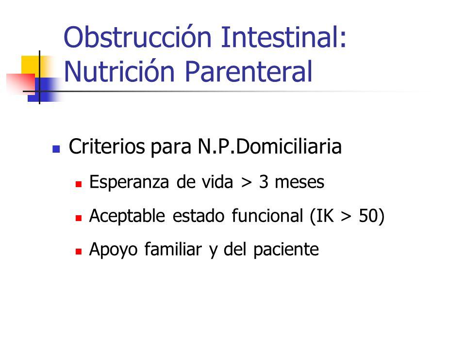 Obstrucción Intestinal: Nutrición Parenteral Criterios para N.P.Domiciliaria Esperanza de vida > 3 meses Aceptable estado funcional (IK > 50) Apoyo fa