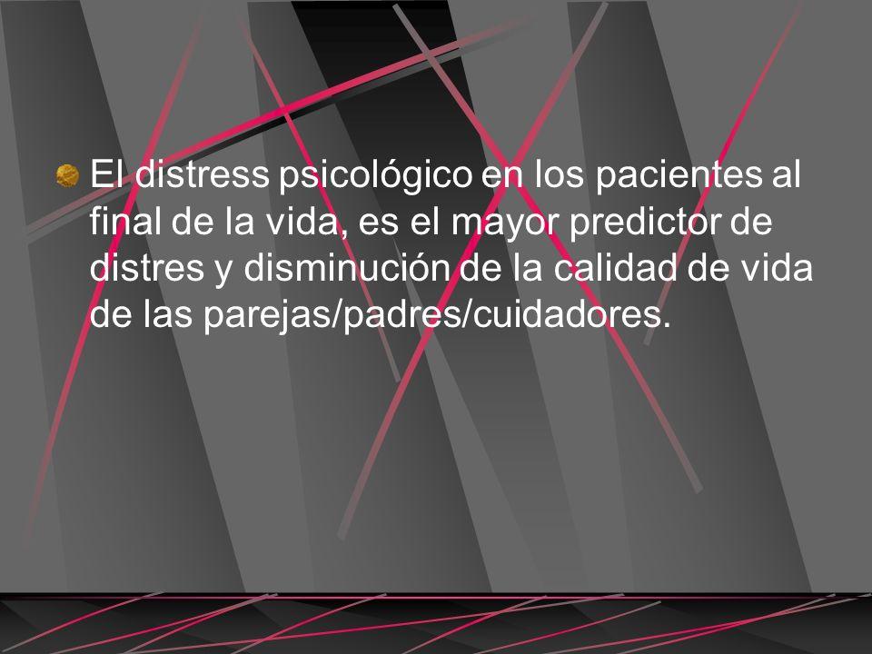 El distress psicológico en los pacientes al final de la vida, es el mayor predictor de distres y disminución de la calidad de vida de las parejas/padr