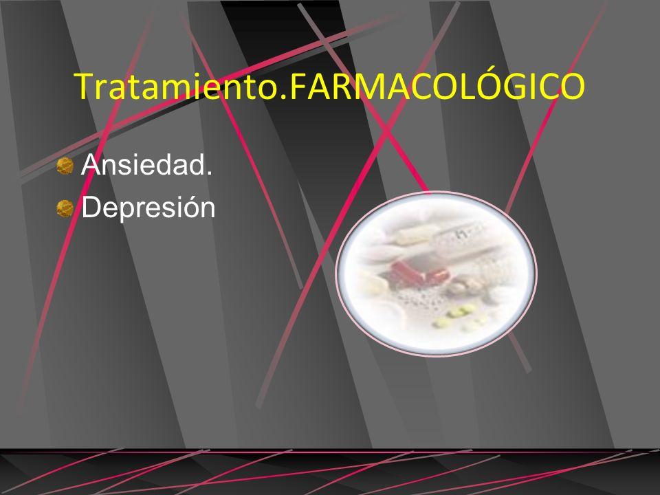 Tratamiento.FARMACOLÓGICO Ansiedad. Depresión