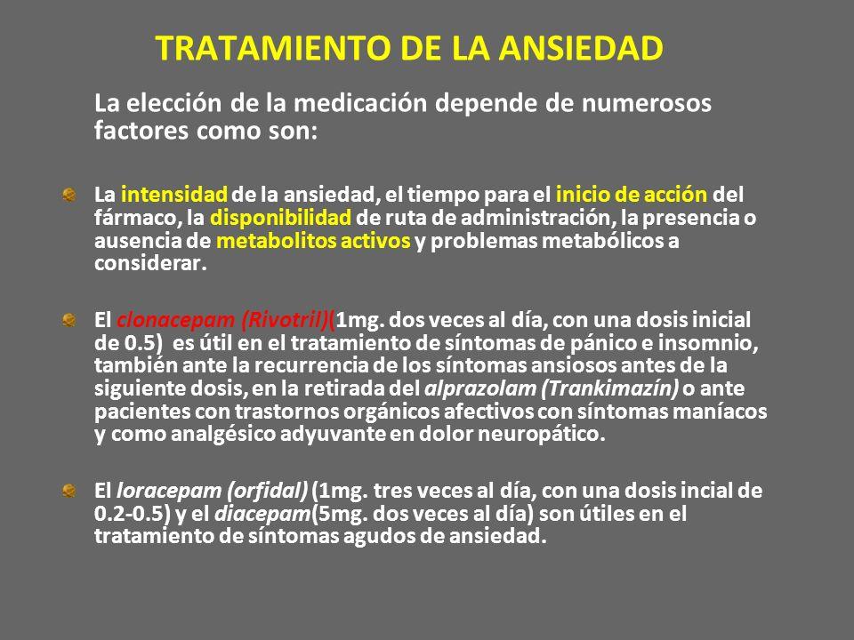TRATAMIENTO DE LA ANSIEDAD La elección de la medicación depende de numerosos factores como son: La intensidad de la ansiedad, el tiempo para el inicio