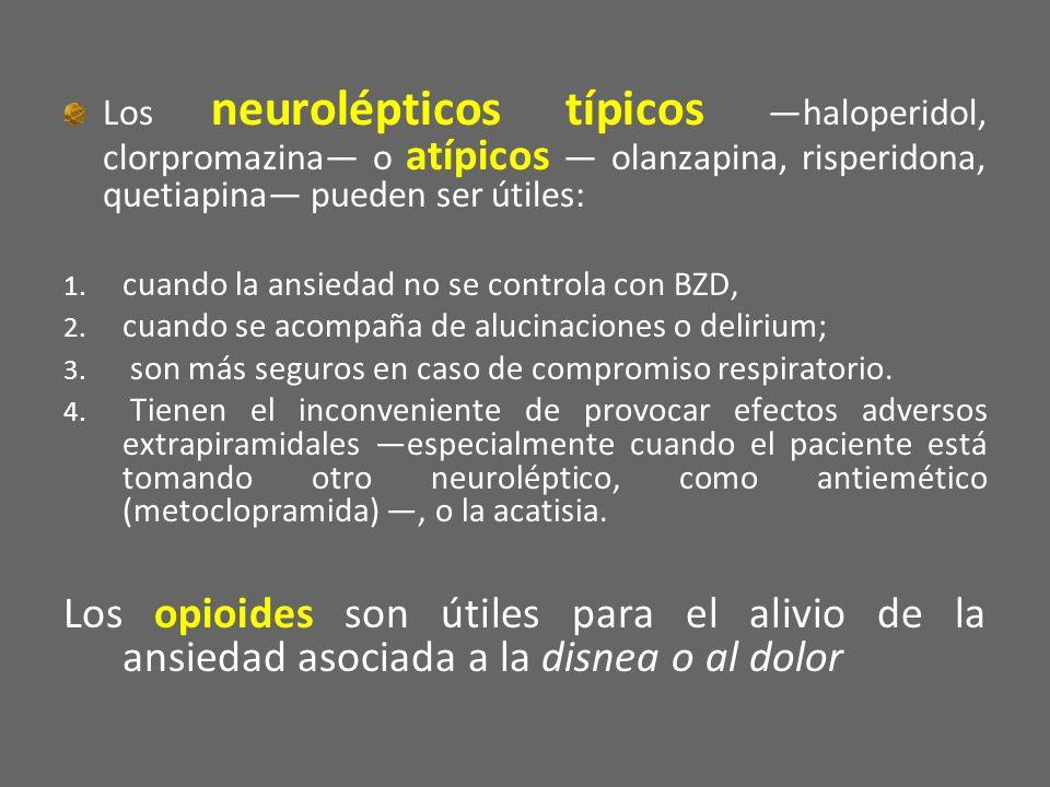 Los neurolépticos típicos haloperidol, clorpromazina o atípicos olanzapina, risperidona, quetiapina pueden ser útiles: 1. cuando la ansiedad no se con