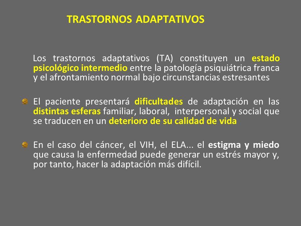 TRASTORNOS ADAPTATIVOS Los trastornos adaptativos (TA) constituyen un estado psicológico intermedio entre la patología psiquiátrica franca y el afront