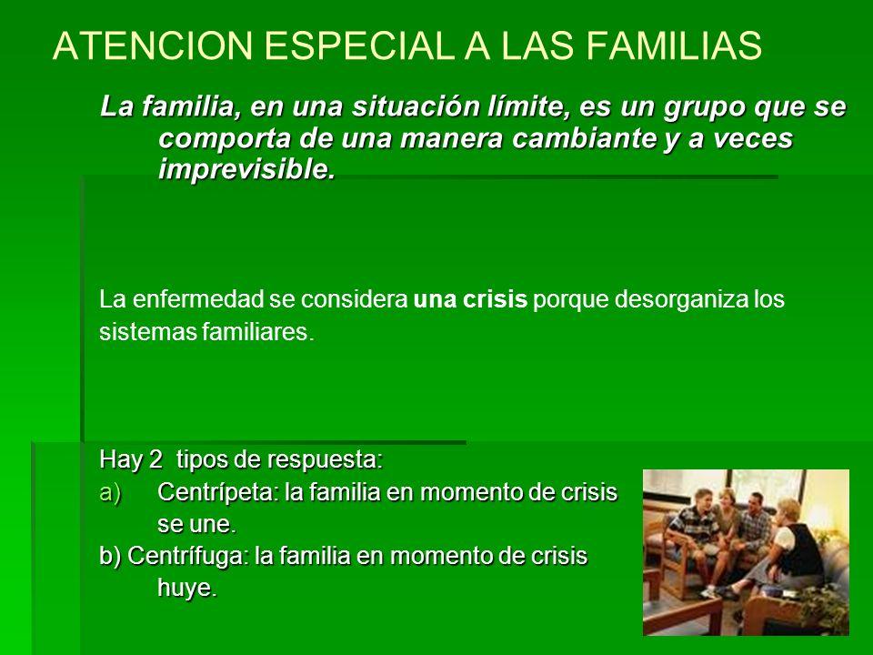 ATENCION ESPECIAL A LAS FAMILIAS La familia, en una situación límite, es un grupo que se comporta de una manera cambiante y a veces imprevisible. La e