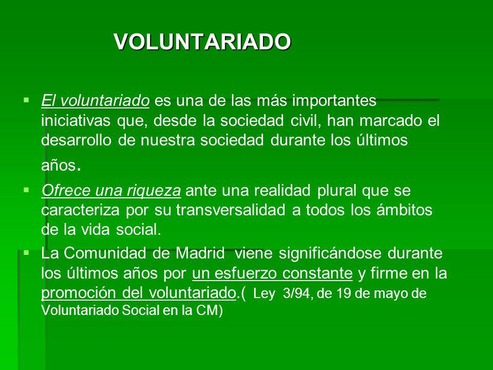 VOLUNTARIADO VOLUNTARIADO El voluntariado es una de las más importantes iniciativas que, desde la sociedad civil, han marcado el desarrollo de nuestra sociedad durante los últimos años.