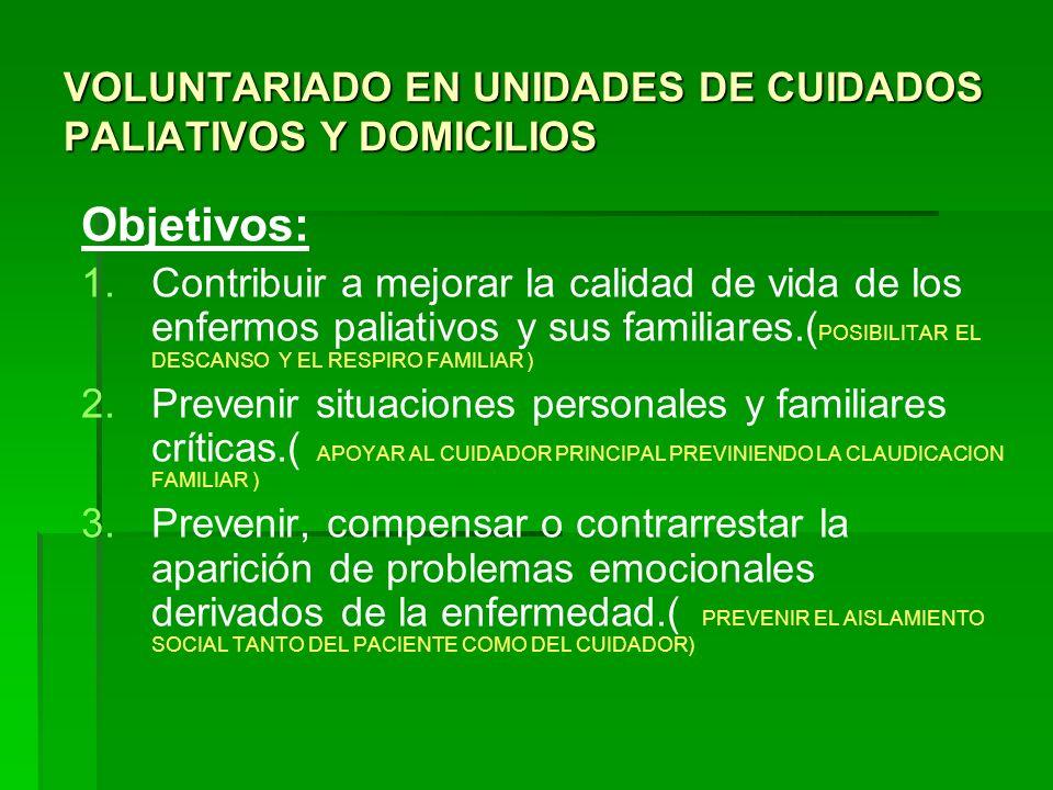 VOLUNTARIADO EN UNIDADES DE CUIDADOS PALIATIVOS Y DOMICILIOS Objetivos: 1. 1.Contribuir a mejorar la calidad de vida de los enfermos paliativos y sus