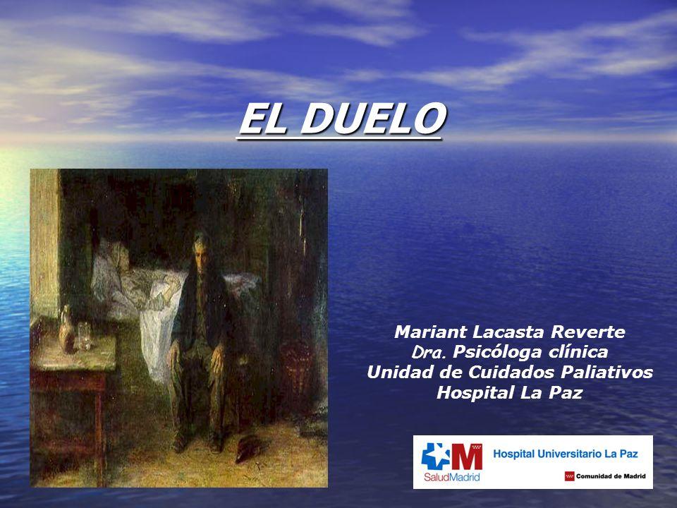 Mariant Lacasta Reverte Dra. Psicóloga clínica Unidad de Cuidados Paliativos Hospital La Paz EL DUELO